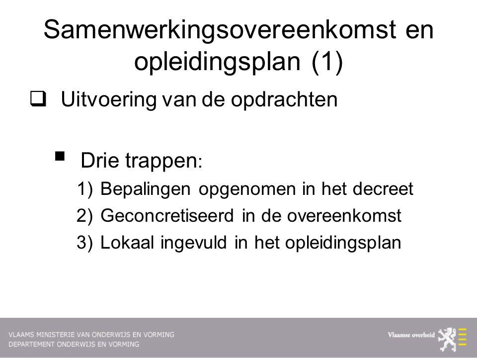Samenwerkingsovereenkomst en opleidingsplan (1)  Uitvoering van de opdrachten  Drie trappen : 1)Bepalingen opgenomen in het decreet 2)Geconcretiseerd in de overeenkomst 3)Lokaal ingevuld in het opleidingsplan
