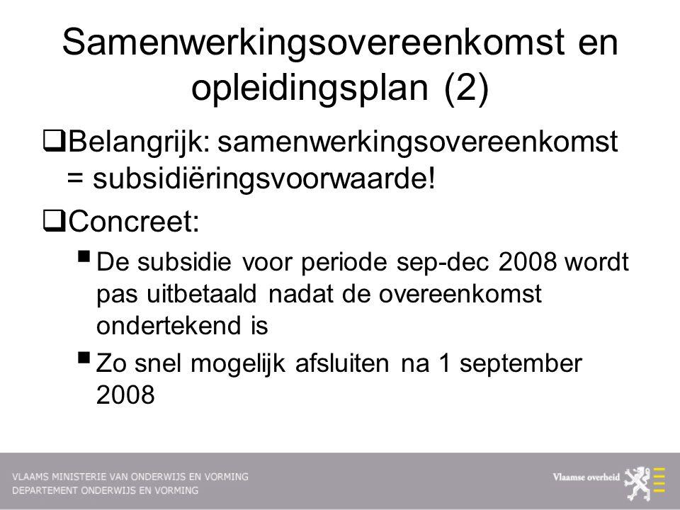 Samenwerkingsovereenkomst en opleidingsplan (2)  Belangrijk: samenwerkingsovereenkomst = subsidiëringsvoorwaarde.