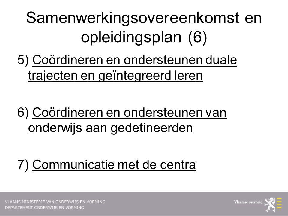 Samenwerkingsovereenkomst en opleidingsplan (6) 5) Coördineren en ondersteunen duale trajecten en geïntegreerd leren 6) Coördineren en ondersteunen van onderwijs aan gedetineerden 7) Communicatie met de centra