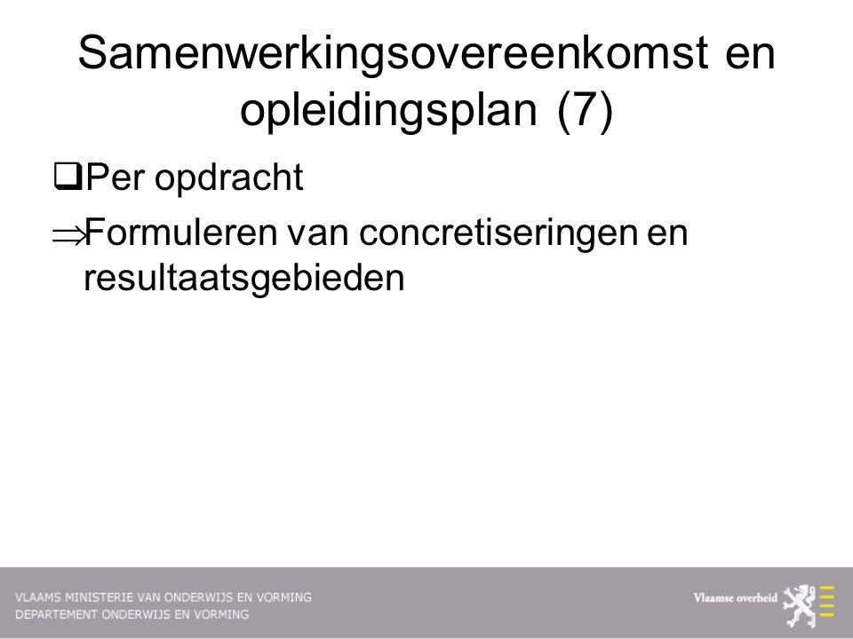 Samenwerkingsovereenkomst en opleidingsplan (7)  Per opdracht  Formuleren van concretiseringen en resultaatsgebieden