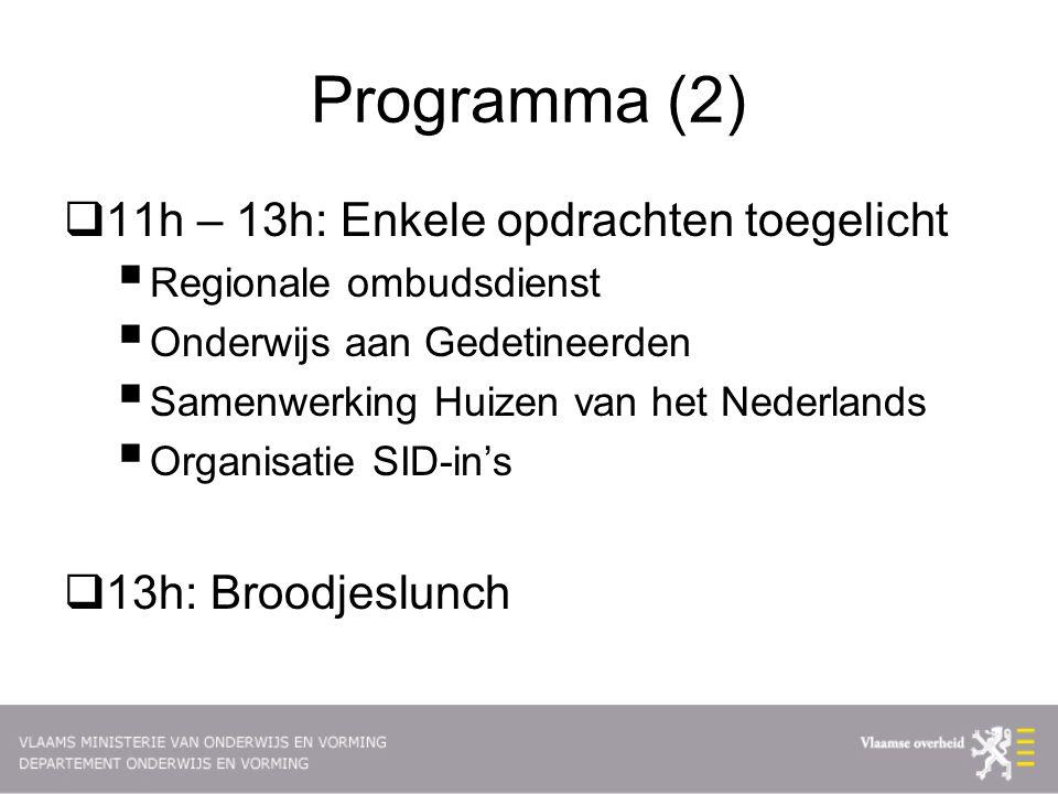 Programma (2)  11h – 13h: Enkele opdrachten toegelicht  Regionale ombudsdienst  Onderwijs aan Gedetineerden  Samenwerking Huizen van het Nederlands  Organisatie SID-in's  13h: Broodjeslunch