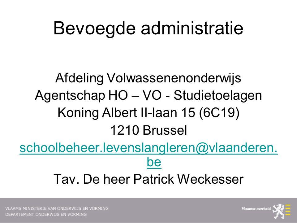 Bevoegde administratie Afdeling Volwassenenonderwijs Agentschap HO – VO - Studietoelagen Koning Albert II-laan 15 (6C19) 1210 Brussel schoolbeheer.levenslangleren@vlaanderen.
