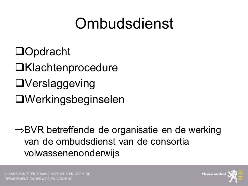 Ombudsdienst  Opdracht  Klachtenprocedure  Verslaggeving  Werkingsbeginselen  BVR betreffende de organisatie en de werking van de ombudsdienst van de consortia volwassenenonderwijs
