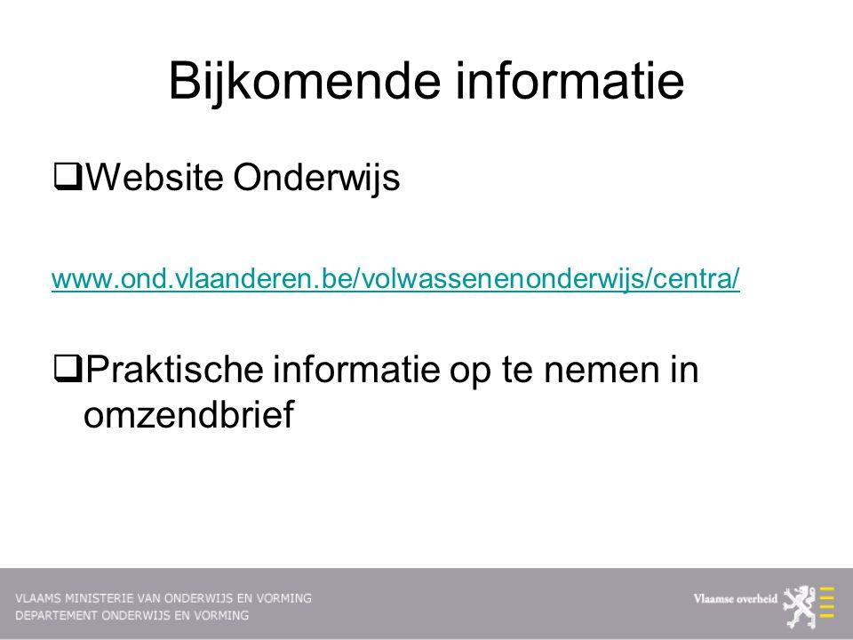 Bijkomende informatie  Website Onderwijs www.ond.vlaanderen.be/volwassenenonderwijs/centra/  Praktische informatie op te nemen in omzendbrief