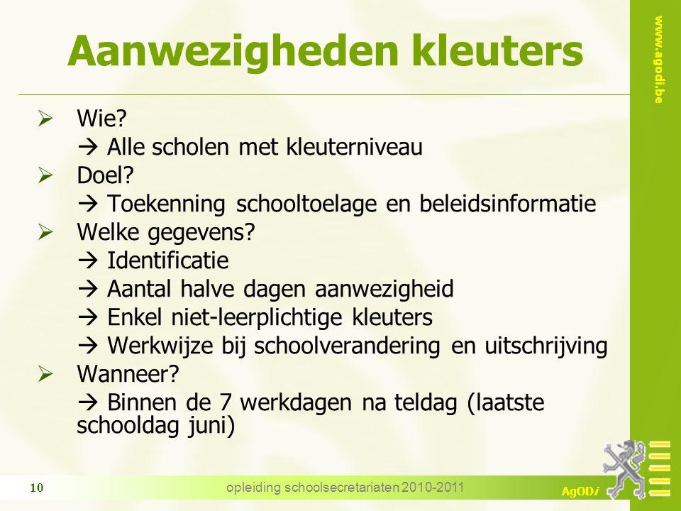 www.agodi.be AgODi opleiding schoolsecretariaten 2010-2011 10 Aanwezigheden kleuters  Wie.