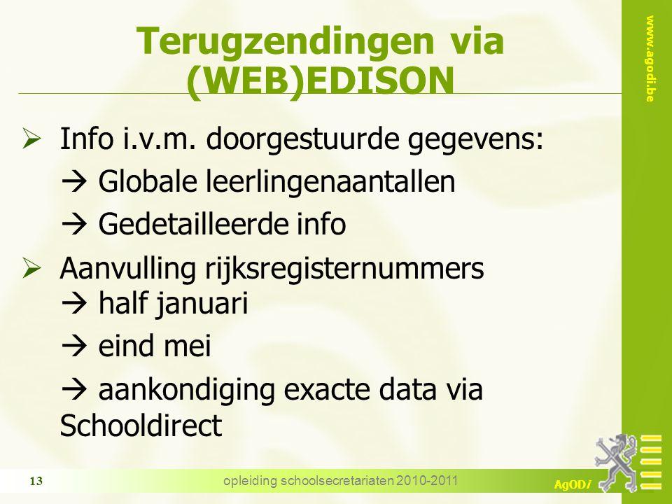 www.agodi.be AgODi opleiding schoolsecretariaten 2010-2011 13 Terugzendingen via (WEB)EDISON  Info i.v.m.