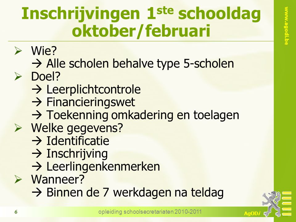 www.agodi.be AgODi opleiding schoolsecretariaten 2010-2011 6 Inschrijvingen 1 ste schooldag oktober/februari  Wie.