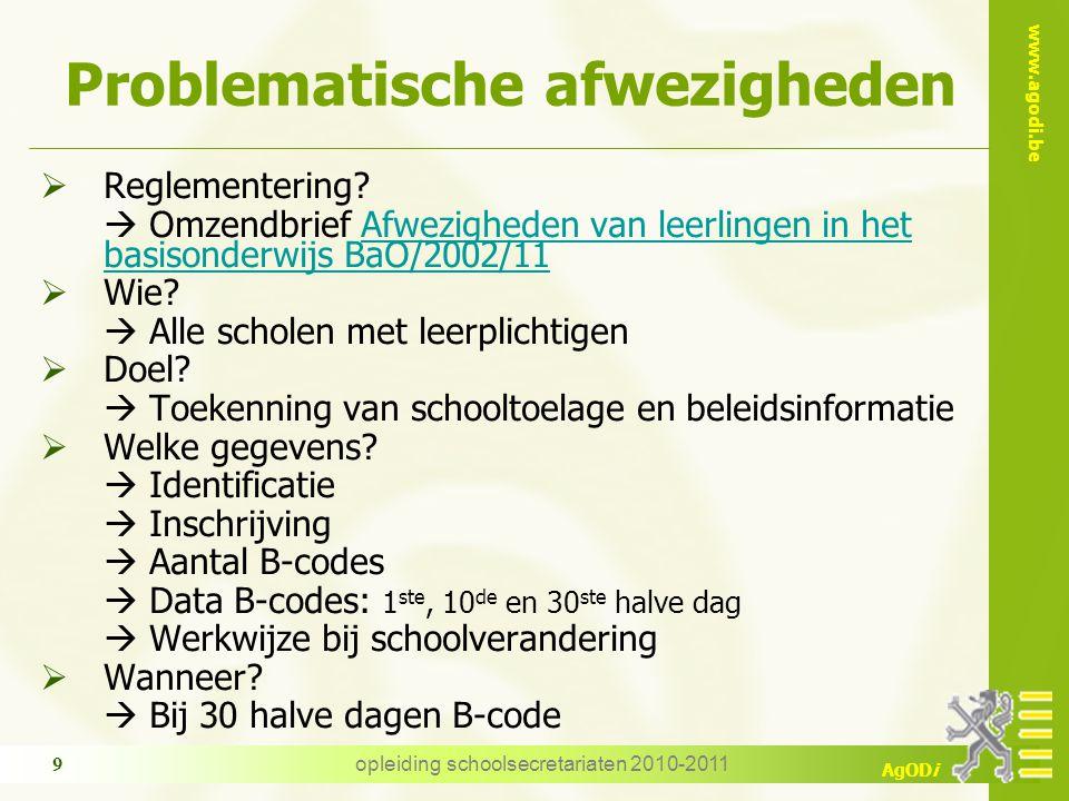www.agodi.be AgODi opleiding schoolsecretariaten 2010-2011 9 Problematische afwezigheden  Reglementering.