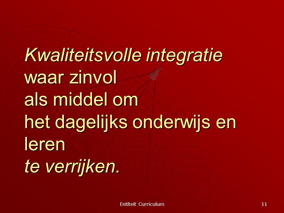 Entiteit Curriculum 11 Kwaliteitsvolle integratie waar zinvol als middel om het dagelijks onderwijs en leren te verrijken.