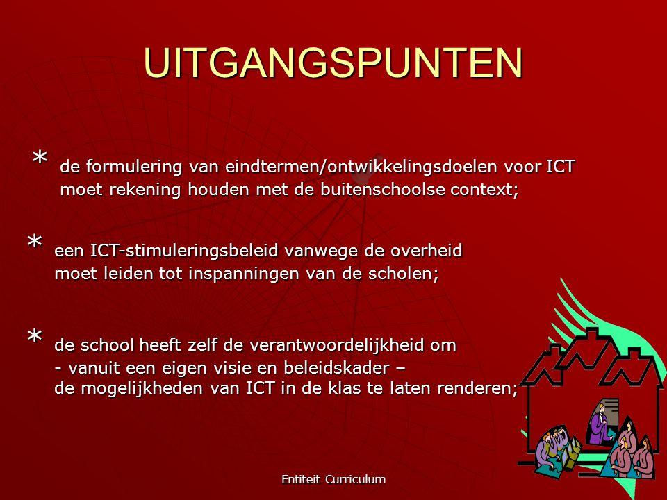 Entiteit Curriculum 6 UITGANGSPUNTEN * de formulering van eindtermen/ontwikkelingsdoelen voor ICT moet rekening houden met de buitenschoolse context;