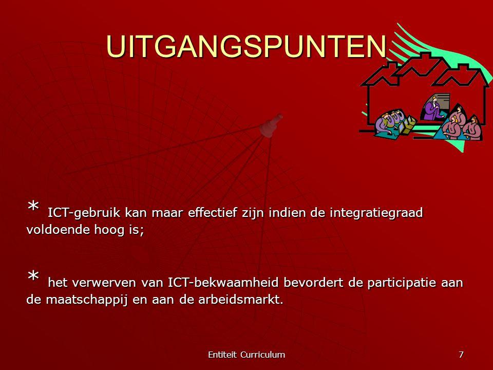 Entiteit Curriculum 7 UITGANGSPUNTEN * ICT-gebruik kan maar effectief zijn indien de integratiegraad voldoende hoog is; * het verwerven van ICT-bekwaa