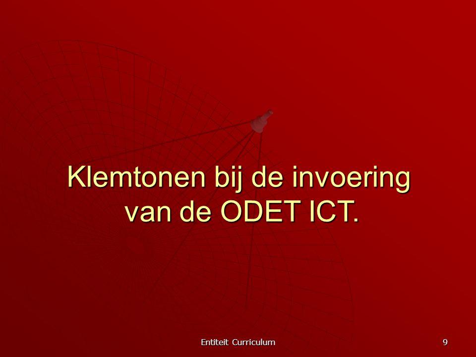 Entiteit Curriculum 9 Klemtonen bij de invoering van de ODET ICT.