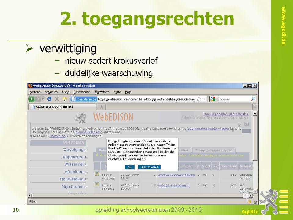 www.agodi.be AgODi opleiding schoolsecretariaten 2009 - 2010 10  verwittiging −nieuw sedert krokusverlof −duidelijke waarschuwing 2. toegangsrechten