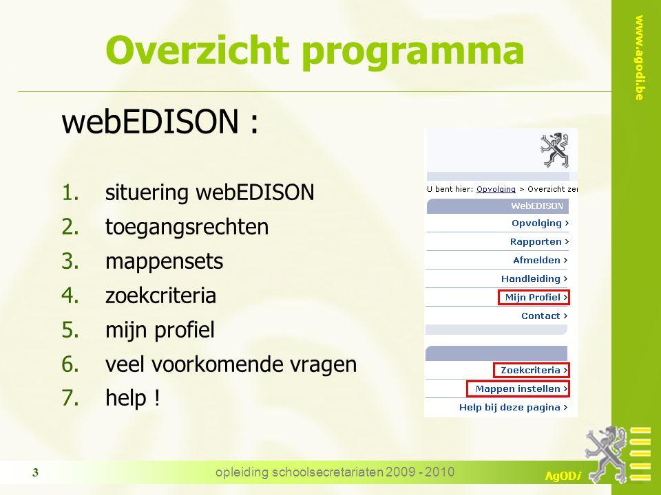 www.agodi.be AgODi opleiding schoolsecretariaten 2009 - 2010 3 Overzicht programma webEDISON : 1.situering webEDISON 2.toegangsrechten 3.mappensets 4.