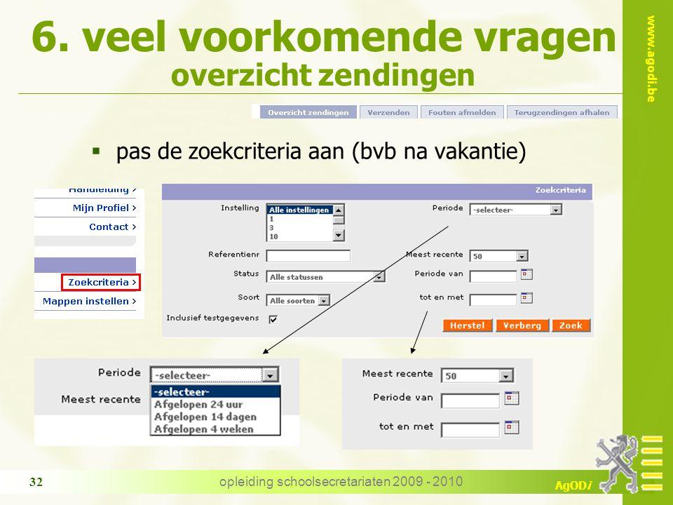 www.agodi.be AgODi opleiding schoolsecretariaten 2009 - 2010 32 6. veel voorkomende vragen overzicht zendingen  pas de zoekcriteria aan (bvb na vakan