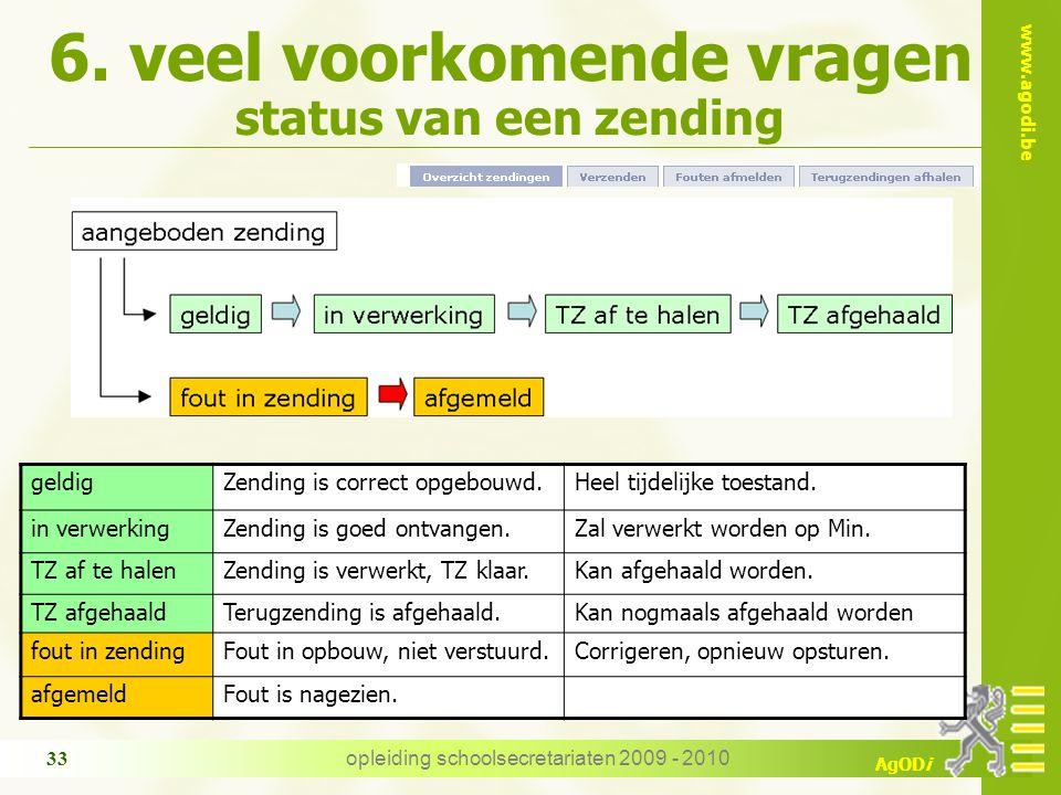 www.agodi.be AgODi opleiding schoolsecretariaten 2009 - 2010 33 6. veel voorkomende vragen status van een zending geldigZending is correct opgebouwd.H