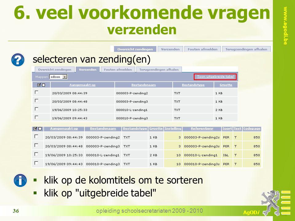 www.agodi.be AgODi opleiding schoolsecretariaten 2009 - 2010 36 6. veel voorkomende vragen verzenden selecteren van zending(en)  klik op de kolomtite