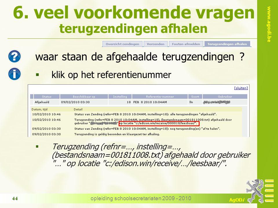 www.agodi.be AgODi opleiding schoolsecretariaten 2009 - 2010 44 6. veel voorkomende vragen terugzendingen afhalen waar staan de afgehaalde terugzendin