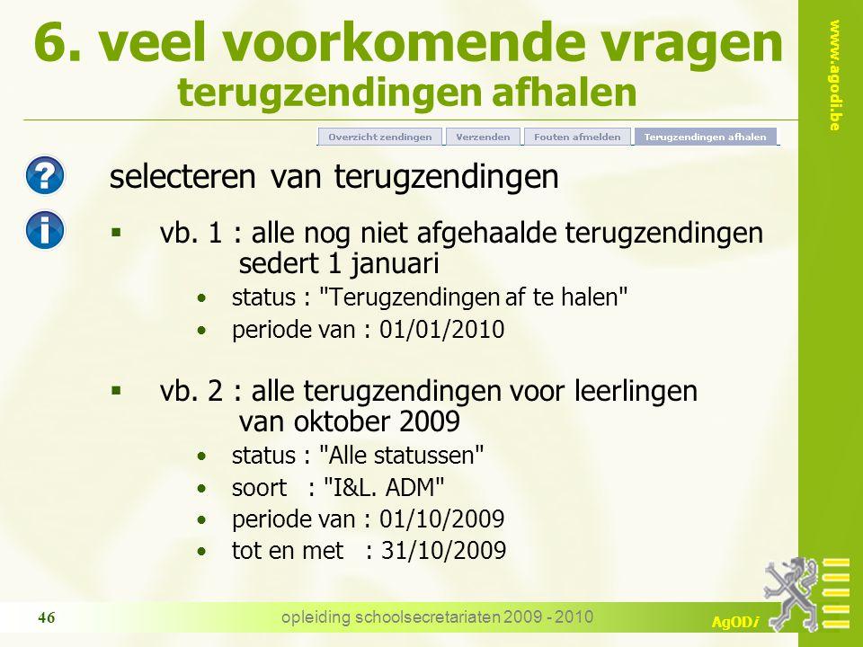 www.agodi.be AgODi opleiding schoolsecretariaten 2009 - 2010 46 6. veel voorkomende vragen terugzendingen afhalen selecteren van terugzendingen  vb.