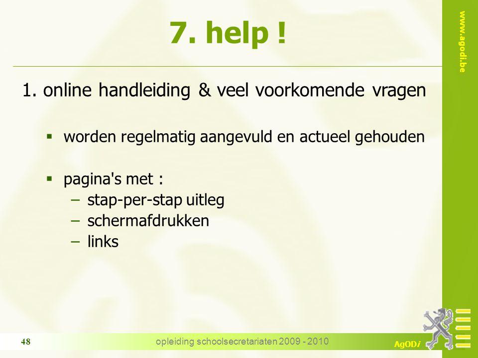 www.agodi.be AgODi opleiding schoolsecretariaten 2009 - 2010 48 1. online handleiding & veel voorkomende vragen  worden regelmatig aangevuld en actue