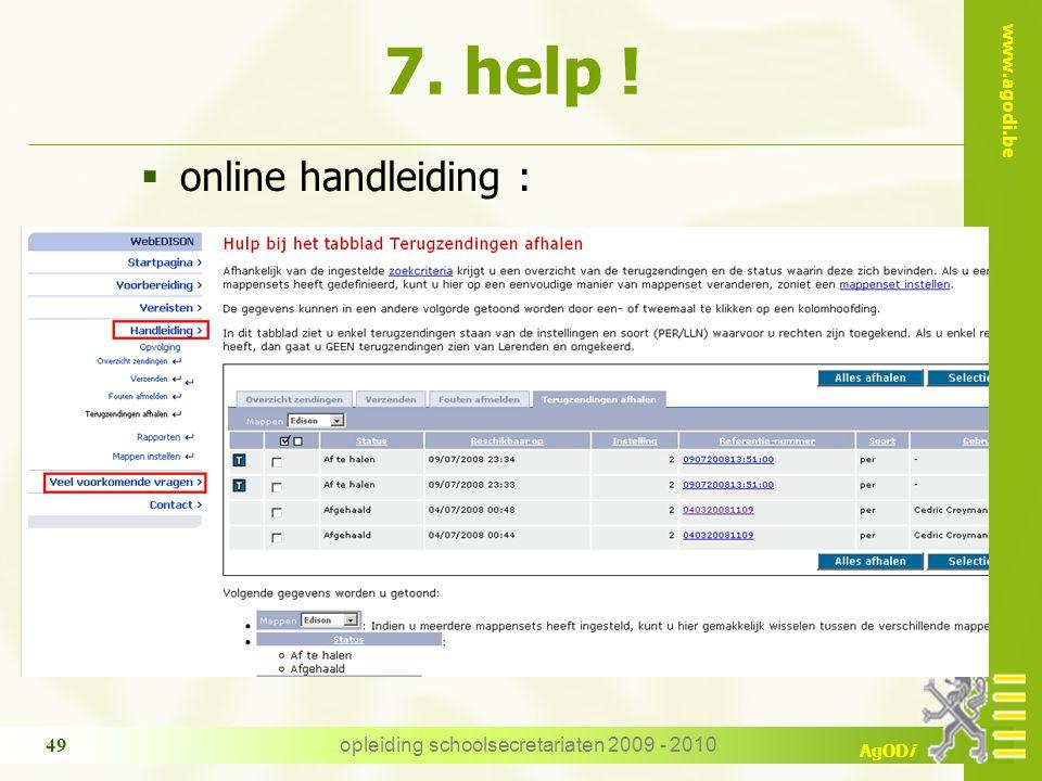 www.agodi.be AgODi opleiding schoolsecretariaten 2009 - 2010 49  online handleiding : 7. help !