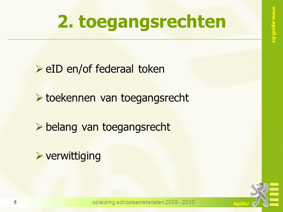 www.agodi.be AgODi opleiding schoolsecretariaten 2009 - 2010 5  eID en/of federaal token  toekennen van toegangsrecht  belang van toegangsrecht  v