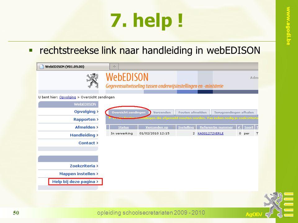 www.agodi.be AgODi opleiding schoolsecretariaten 2009 - 2010 50  rechtstreekse link naar handleiding in webEDISON 7. help !