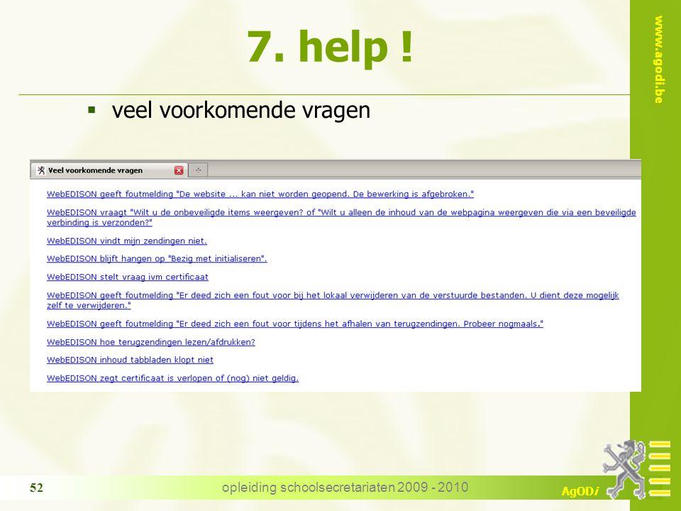 www.agodi.be AgODi opleiding schoolsecretariaten 2009 - 2010 52  veel voorkomende vragen 7. help !