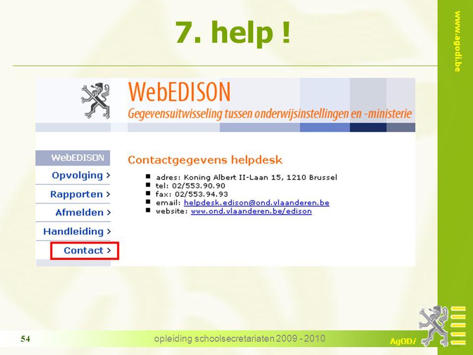 www.agodi.be AgODi opleiding schoolsecretariaten 2009 - 2010 54 7. help !