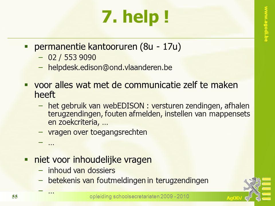 www.agodi.be AgODi opleiding schoolsecretariaten 2009 - 2010 55  permanentie kantooruren (8u - 17u) −02 / 553 9090 −helpdesk.edison@ond.vlaanderen.be