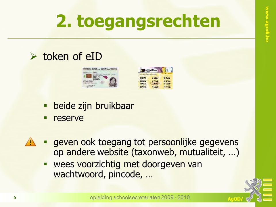 www.agodi.be AgODi opleiding schoolsecretariaten 2009 - 2010 6  token of eID  beide zijn bruikbaar  reserve  geven ook toegang tot persoonlijke ge