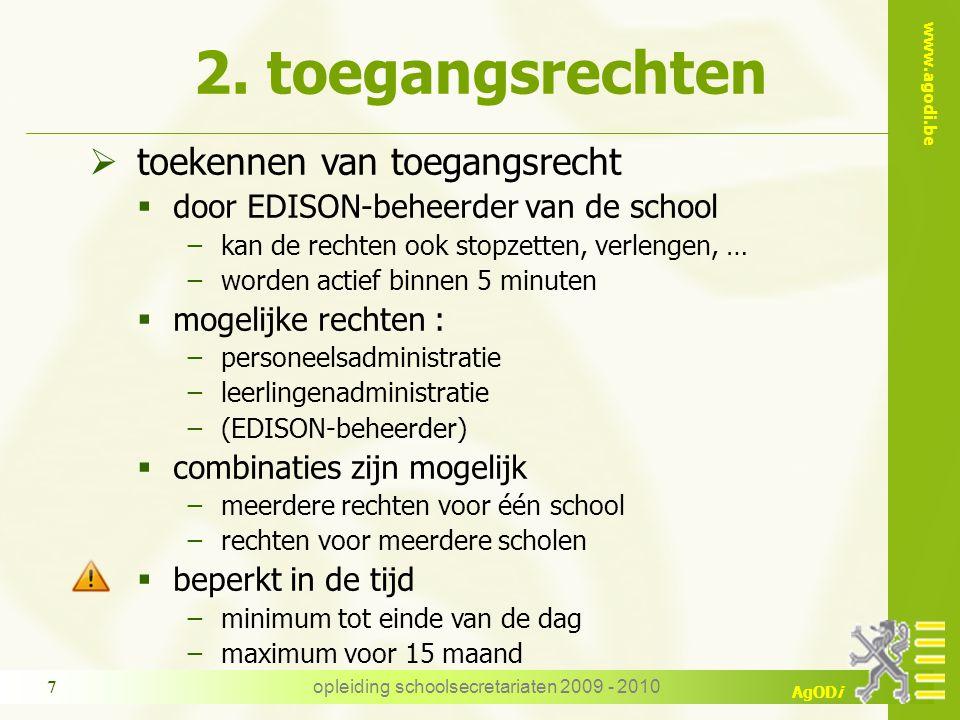 www.agodi.be AgODi opleiding schoolsecretariaten 2009 - 2010 7  toekennen van toegangsrecht  door EDISON-beheerder van de school −kan de rechten ook