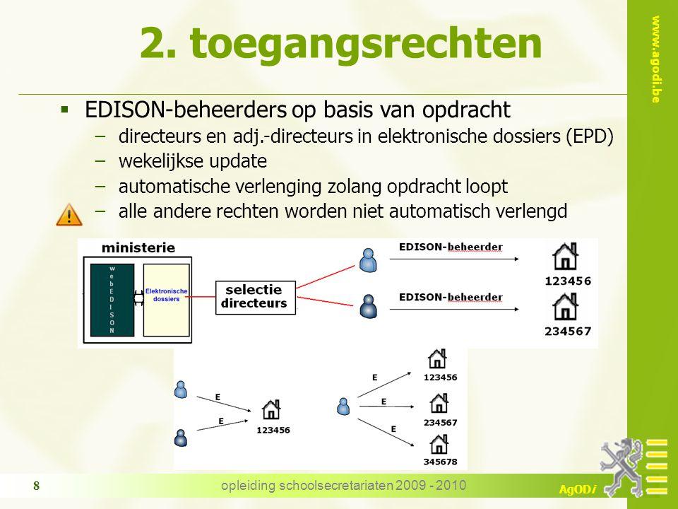 www.agodi.be AgODi opleiding schoolsecretariaten 2009 - 2010 8  EDISON-beheerders op basis van opdracht −directeurs en adj.-directeurs in elektronisc