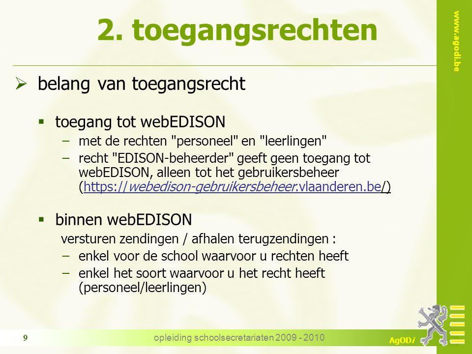 www.agodi.be AgODi opleiding schoolsecretariaten 2009 - 2010 9  belang van toegangsrecht  toegang tot webEDISON −met de rechten