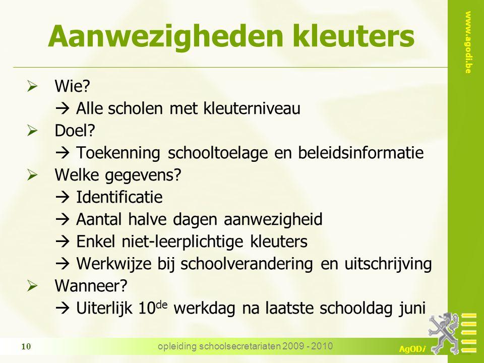 www.agodi.be AgODi opleiding schoolsecretariaten 2009 - 2010 10 Aanwezigheden kleuters  Wie.