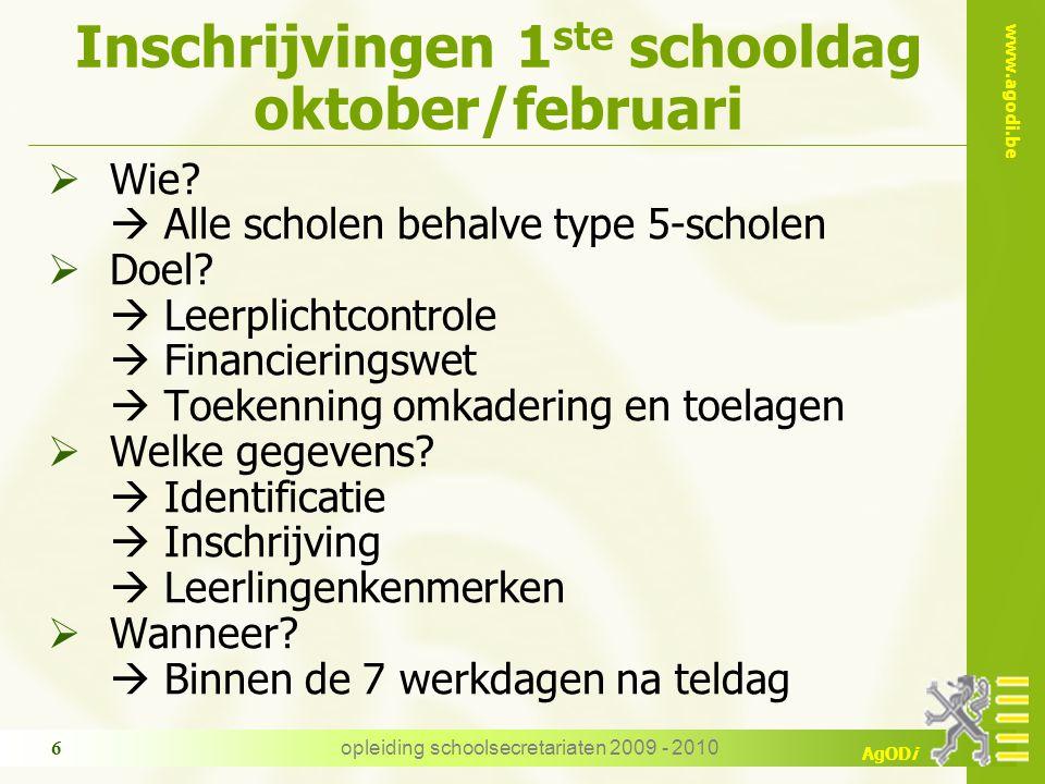 www.agodi.be AgODi opleiding schoolsecretariaten 2009 - 2010 6 Inschrijvingen 1 ste schooldag oktober/februari  Wie.
