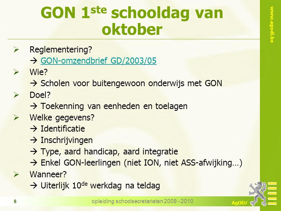 www.agodi.be AgODi opleiding schoolsecretariaten 2009 - 2010 8 GON 1 ste schooldag van oktober  Reglementering.