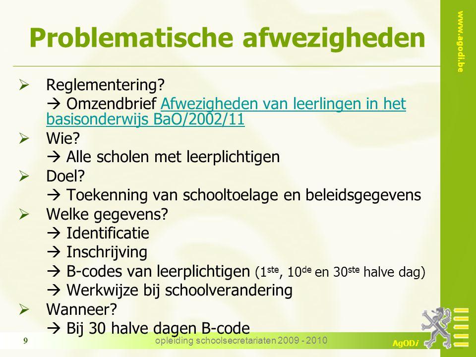 www.agodi.be AgODi opleiding schoolsecretariaten 2009 - 2010 9 Problematische afwezigheden  Reglementering.