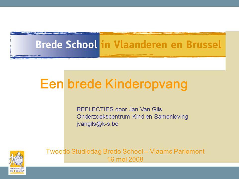 Tweede Studiedag Brede School – Vlaams Parlement 16 mei 2008 Een brede Kinderopvang REFLECTIES door Jan Van Gils Onderzoekscentrum Kind en Samenleving jvangils@k-s.be