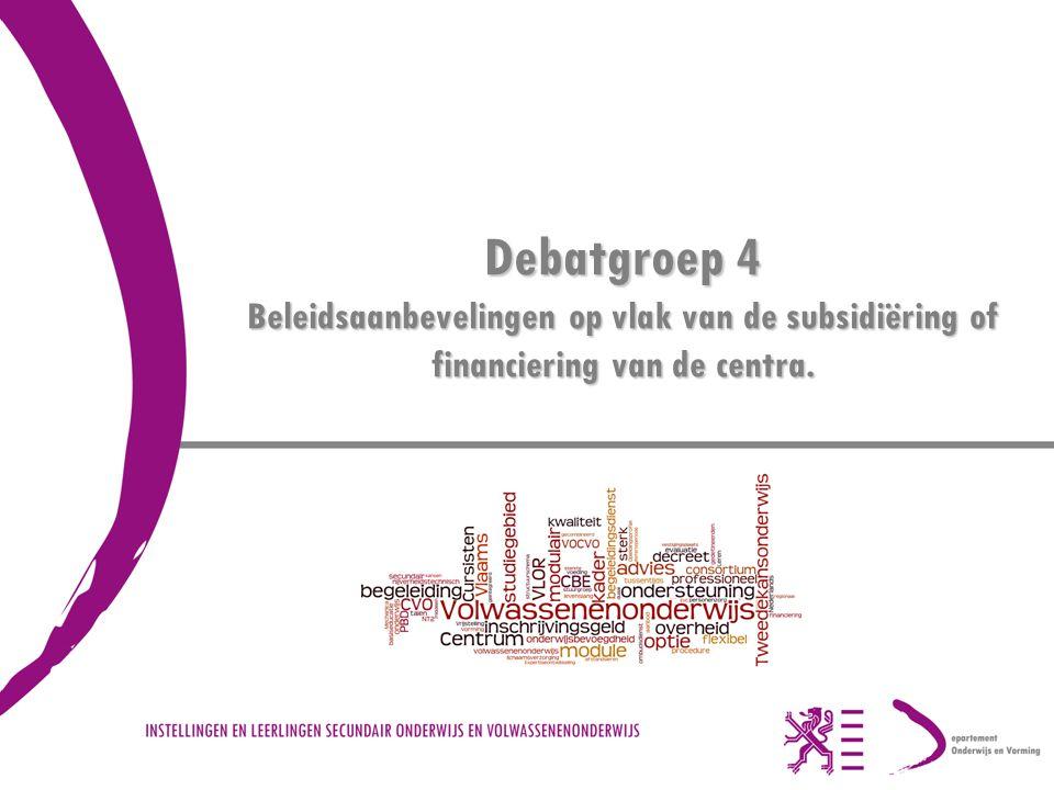 Debatgroep 4 Beleidsaanbevelingen op vlak van de subsidiëring of financiering van de centra.