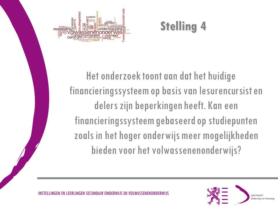 Stelling 4 Het onderzoek toont aan dat het huidige financieringssysteem op basis van lesurencursist en delers zijn beperkingen heeft.