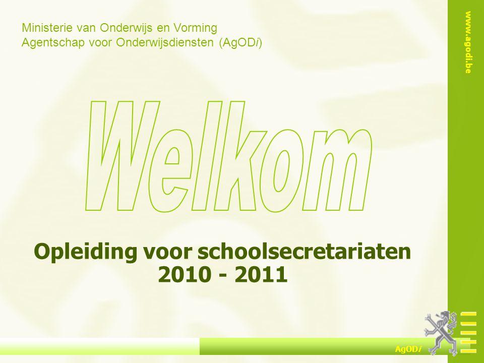 Ministerie van Onderwijs en Vorming Agentschap voor Onderwijsdiensten (AgODi) www.agodi.be AgODi Opleiding voor schoolsecretariaten 2010 - 2011