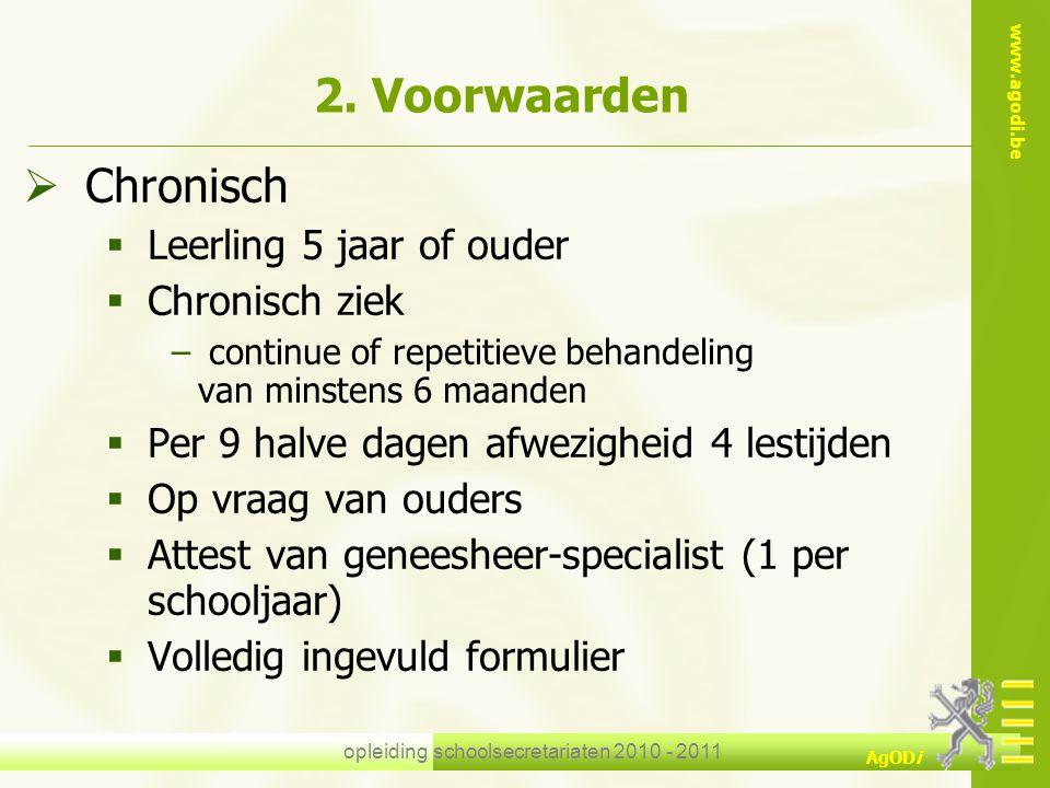 www.agodi.be AgODi opleiding schoolsecretariaten 2010 - 2011 2. Voorwaarden  Chronisch  Leerling 5 jaar of ouder  Chronisch ziek − continue of repe