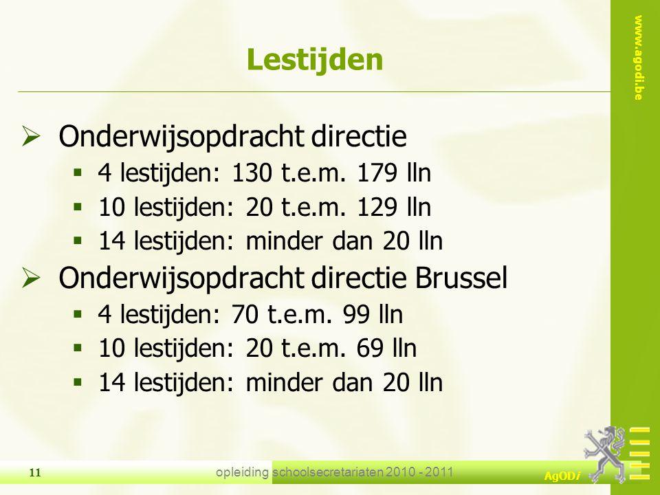 www.agodi.be AgODi opleiding schoolsecretariaten 2010 - 2011 11  Onderwijsopdracht directie  4 lestijden: 130 t.e.m. 179 lln  10 lestijden: 20 t.e.