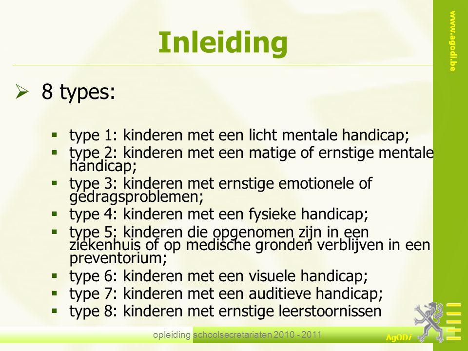 www.agodi.be AgODi opleiding schoolsecretariaten 2010 - 2011 Inleiding  8 types:  type 1: kinderen met een licht mentale handicap;  type 2: kindere