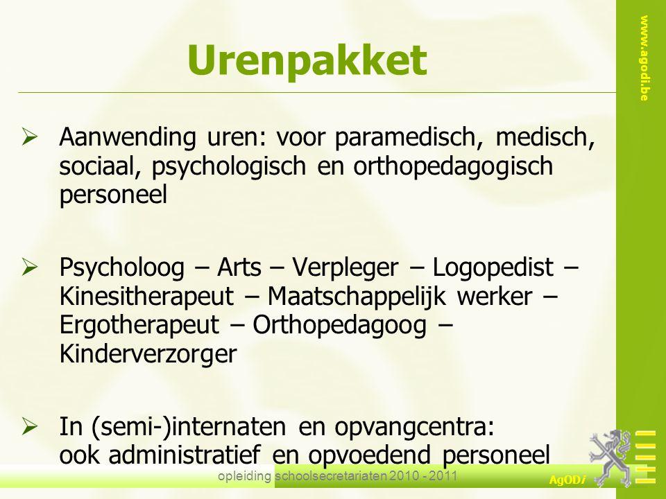 www.agodi.be AgODi opleiding schoolsecretariaten 2010 - 2011 Urenpakket  Aanwending uren: voor paramedisch, medisch, sociaal, psychologisch en orthop