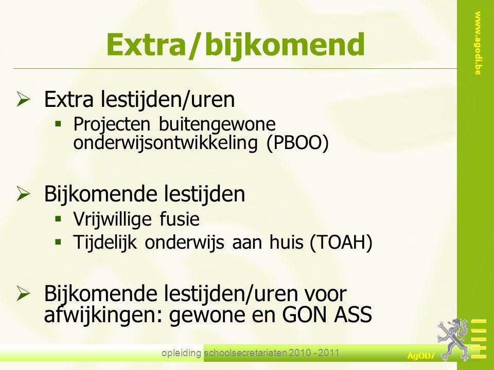 www.agodi.be AgODi opleiding schoolsecretariaten 2010 - 2011 Extra/bijkomend  Extra lestijden/uren  Projecten buitengewone onderwijsontwikkeling (PB