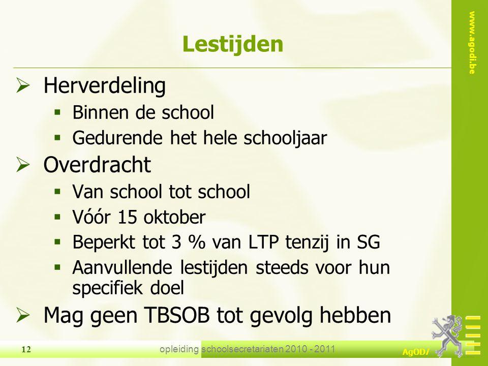 www.agodi.be AgODi opleiding schoolsecretariaten 2010 - 2011 12  Herverdeling  Binnen de school  Gedurende het hele schooljaar  Overdracht  Van s