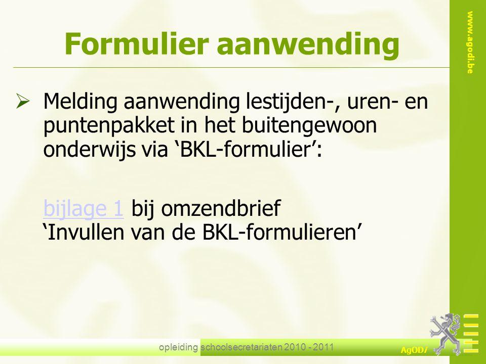 www.agodi.be AgODi opleiding schoolsecretariaten 2010 - 2011 Formulier aanwending  Melding aanwending lestijden-, uren- en puntenpakket in het buiten