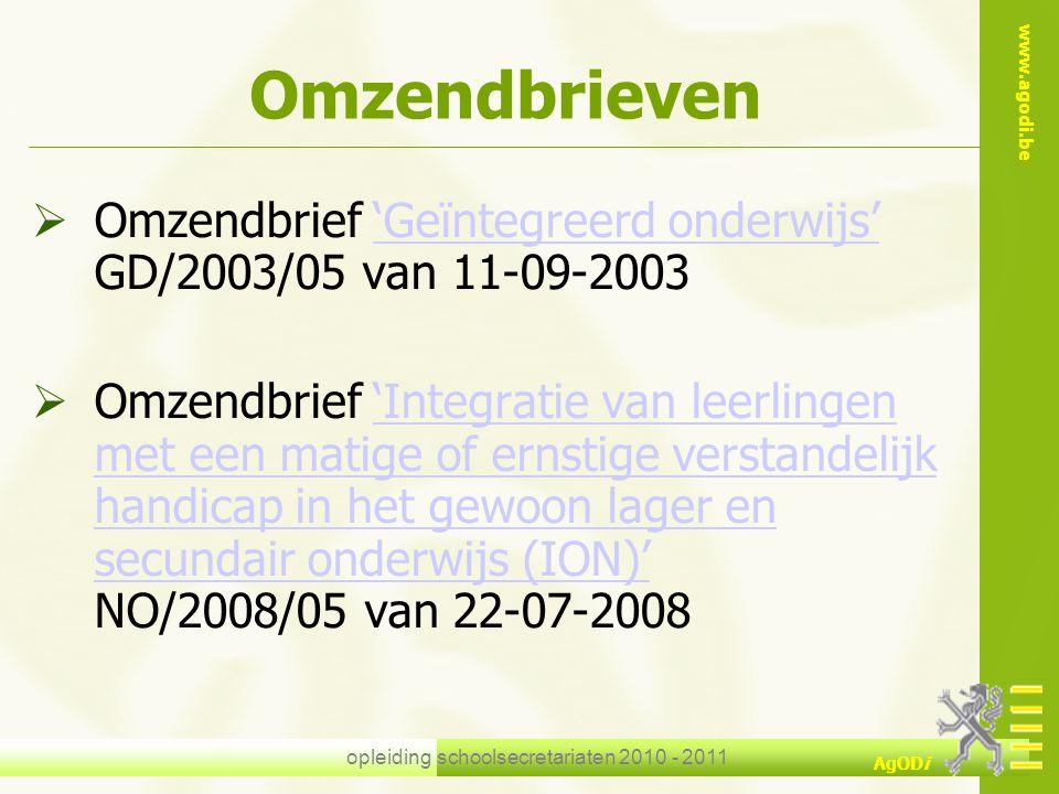 www.agodi.be AgODi opleiding schoolsecretariaten 2010 - 2011 Omzendbrieven  Omzendbrief 'Geïntegreerd onderwijs' GD/2003/05 van 11-09-2003'Geïntegree